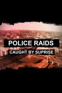 Police Raids: Caught by Surprise