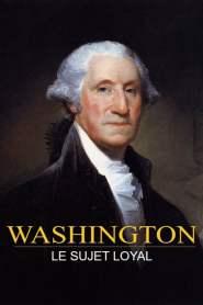 Washington : Le sujet loyal