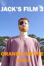 Jack's Film 3: Orange Justice (Part 2)
