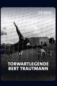 Vom Nazi zum englischen Fußballidol – Torwartlegende Bert Trautmann