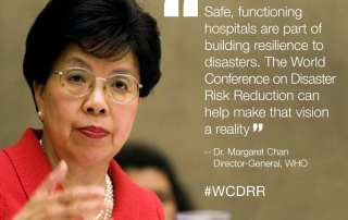 Safe, functioning hospitals are part of building resilience to disasters. Dr. Margaret Chan, Director General World Health Organization