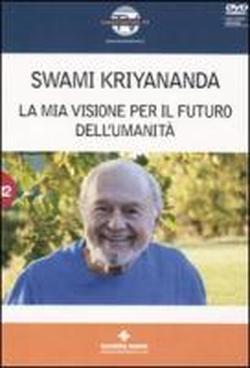 La mia visione per il futuro dell'umanità - Swami Kriyananda (spiritualità)