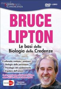 Le basi della biologia delle credenze - Bruce Lipton (scienza)