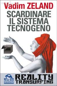 Scardinare il sistema tecnogeno - Reality Transurfing 6 - Vadim Zeland