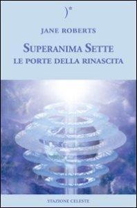 Superanima Sette - Le porte della rinascita - Jane Roberts (esistenza)
