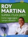 Supera i tuoi limiti - Roy Martina (miglioramento personale)