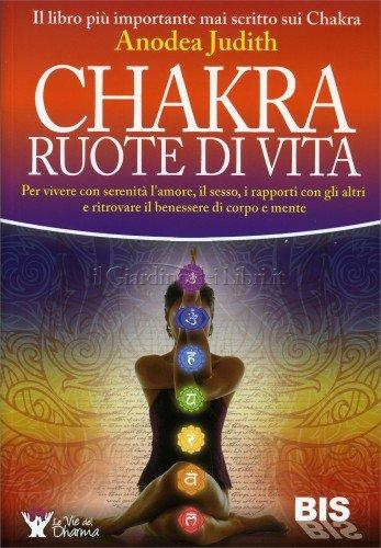 Chakra - Ruote di vita - Anodea Judith (benessere)