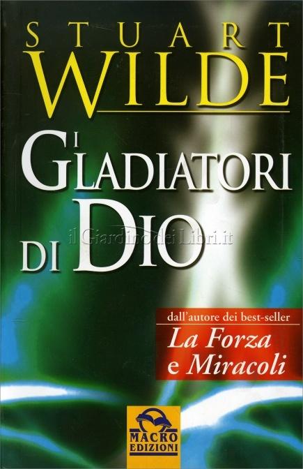 I gladiatori di Dio - Stuart Wilde (esistenza)