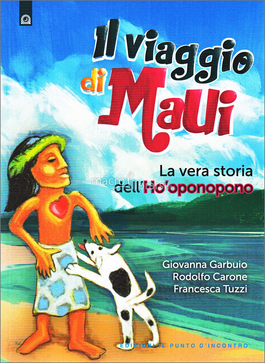 Il viaggio di Maui - Giovanna Garbuio, Rodolfo Carone, Francesca Tuzzi (esistenza)