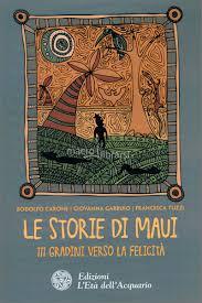 Le storie di Maui - Rodolfo Carone, Giovanna Garbuio, Francesca Tuzzi (racconti)