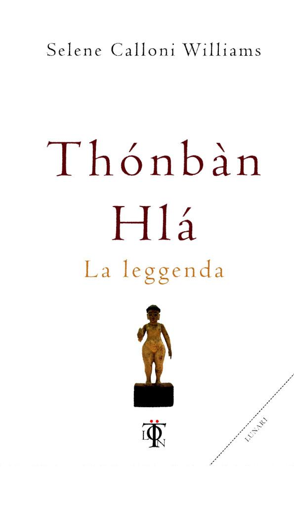 Thonban Hla - La leggenda - Selene Calloni Williams (esistenza)