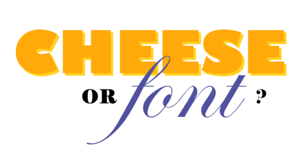 Cheese or Font