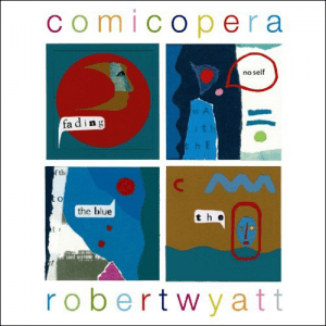 Comicopera - Robert Wyatt