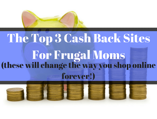 Top 3 Cash Back Websites For Frugal Moms