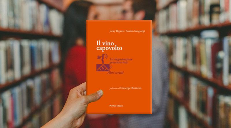 Eno-Libreria: Il Vino Capovolto di Jacky Rigaux e Sandro Sangiorgi