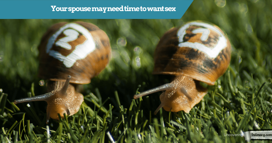 Your spouse may need time to desire sex