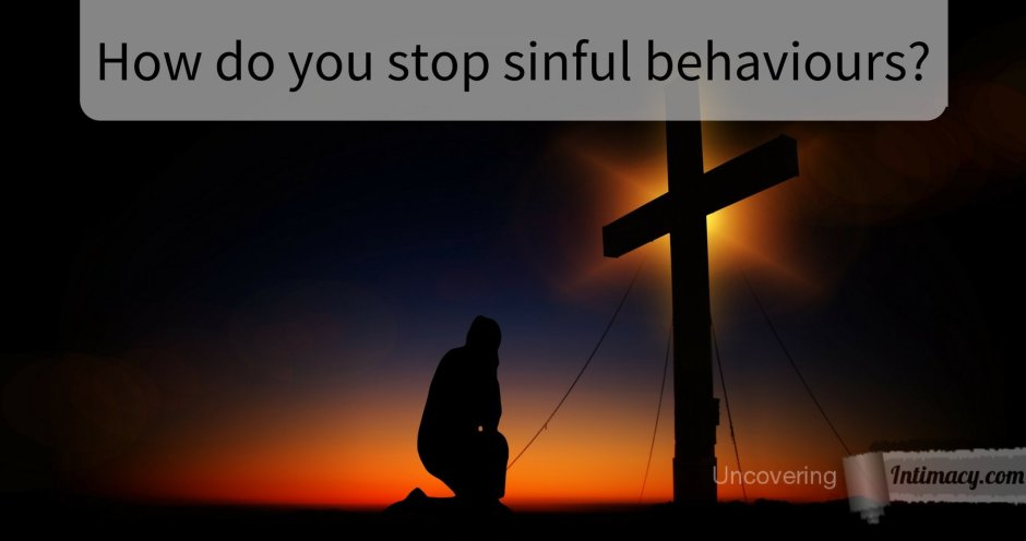 How do you stop sinful behaviours?