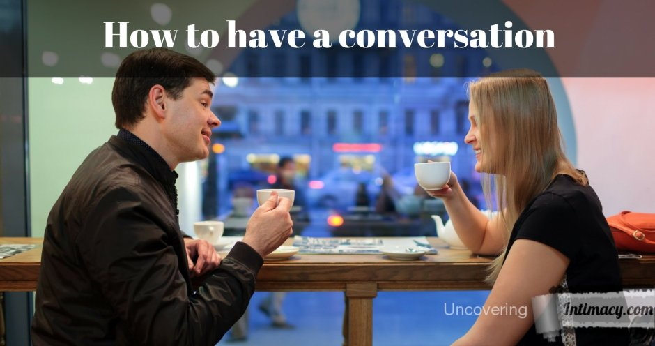 How to have a conversation