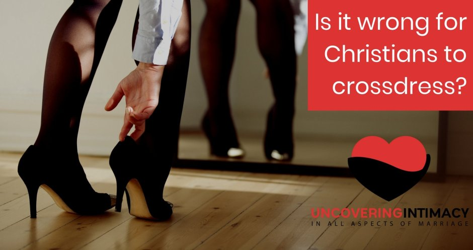Is it wrong for Christians to crossdress?