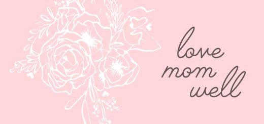 Love Mom Well