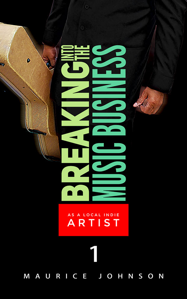 Breaking Into the Music Business by Maurice Johnson