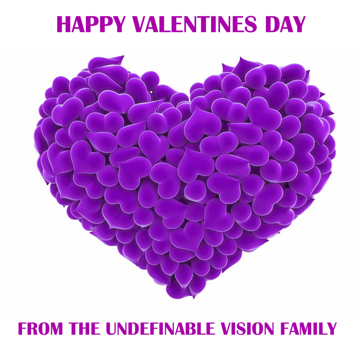 Happy Valentines Day To You from The Undefinable Vision Family