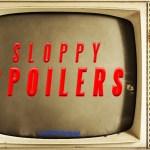 Sloppy Spoilers Episode #9