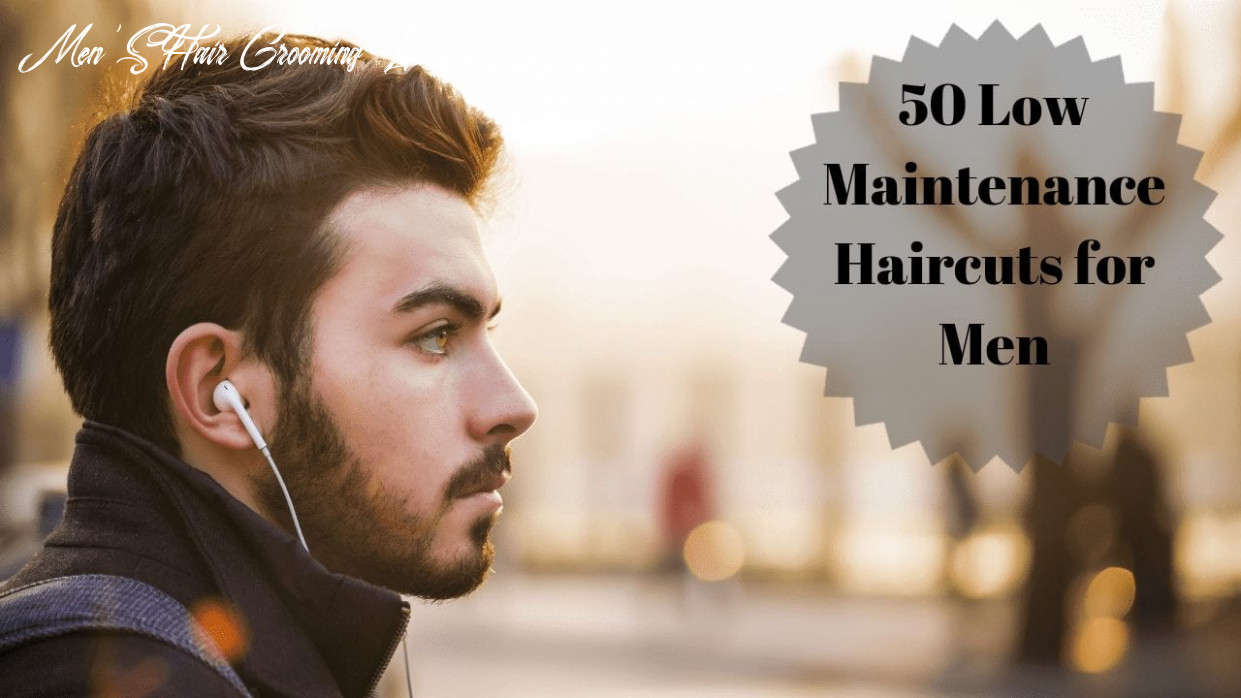 8 low maintenance haircuts for men styling tips men