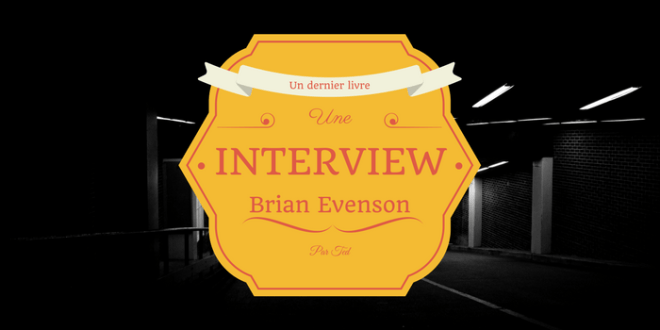 Brian Evenson, Une interview