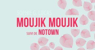 Sophie G. Lucas — moujik moujik, suivi de Notown. Editions La Contre Allée, mars 2017.