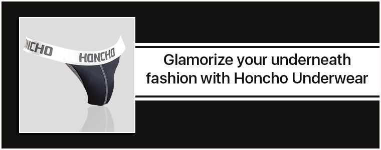 Glamorize your underneath fashion with Honcho Underwear