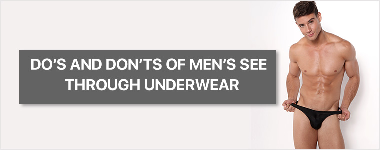 Do's and don'ts of men's see through underwear