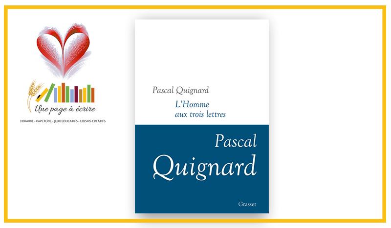 Pascal Quignard, L'homme aux trois lettres (Grasset, 2020)