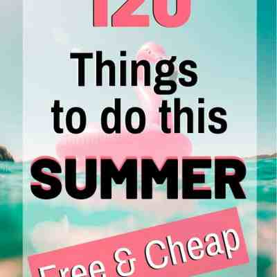 120 Fun & Frugal Summer Activities (make your summer bucket list now!)