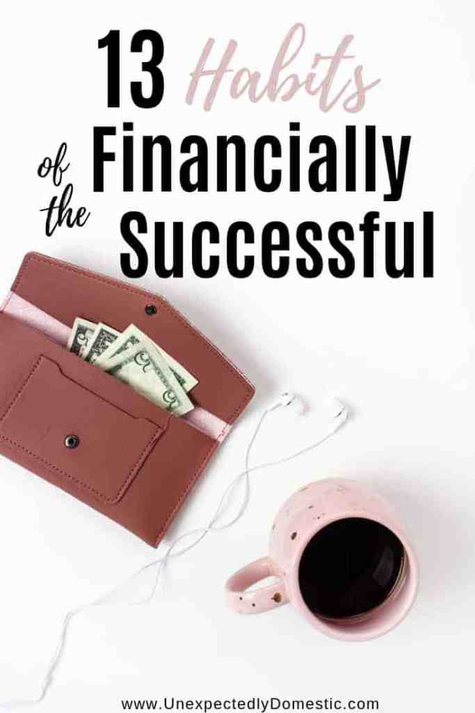 Wondering about the secret habits of financially successful people? These 13 tips for financial success will help you learn how to become wealthy!