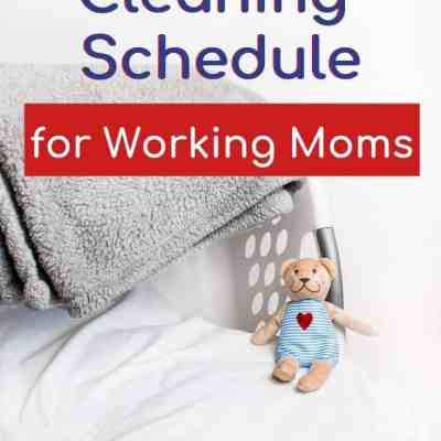 How to Create a Cleaning Schedule for Working Moms (and other busy people!)