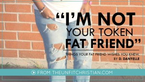 I'm Not Your Token Fat Friend
