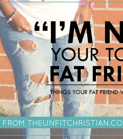 Things Your Fat Friend Wishes You Knew
