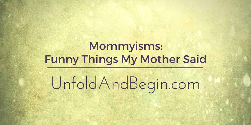 Mommyisms: Funny Things My Mother Said Wednesday Whoa