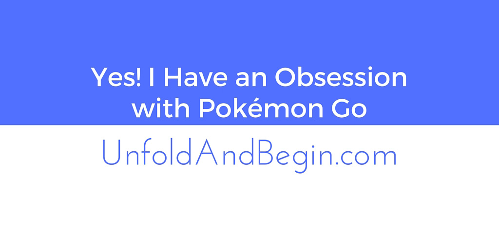 Yes! I Have an Obsession with Pokémon Go