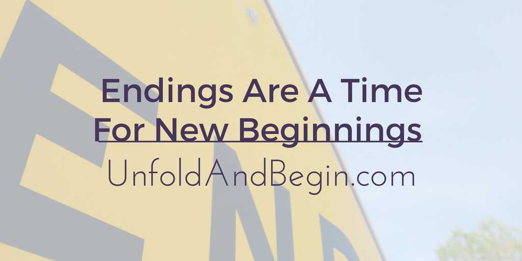 Endings Are A Time for New Beginnings
