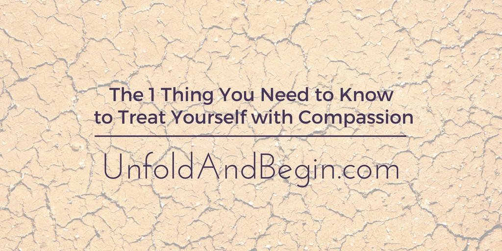 The 1 Thing You Need to Know to Treat Yourself with Compassion