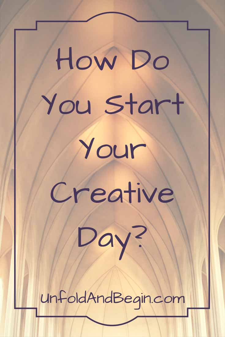 How do you start your creative day?  If your ritual makes you more agitated than ready to work---it's time to find a new ritual. UnfoldAndBegin.com