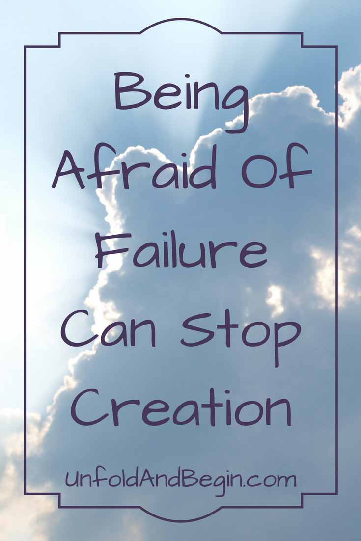 When we read a book or see a play or a movie, it's usually perfect. But it's not how it began. Being afraid of failure can stop creation. UnfoldAndBegin.com