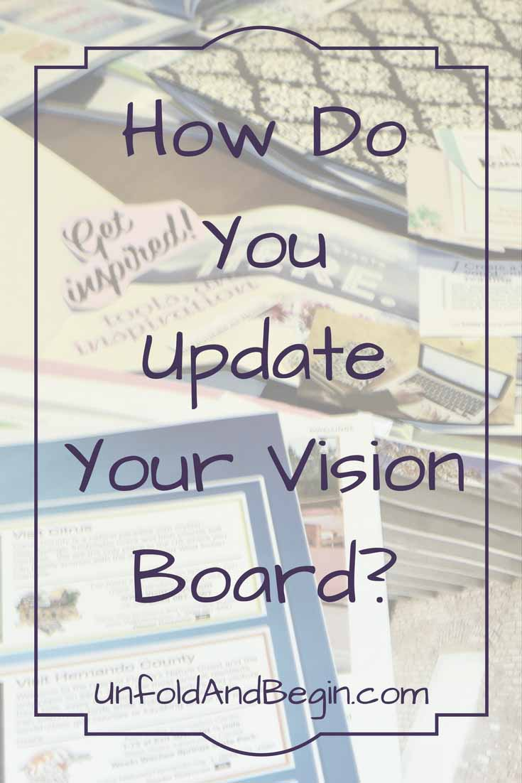 Great!  You've met some of the goals on your vision board. Now what?  How do you update your vision board on UnfoldAndBegin.com