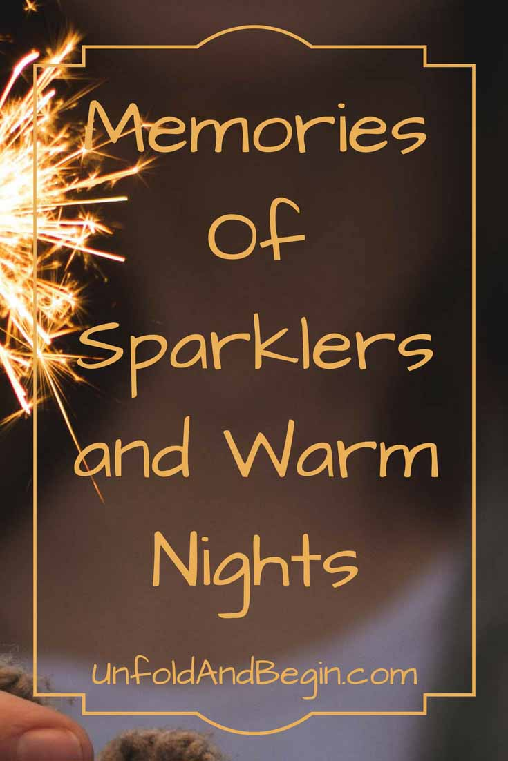 Memories of sparklers and warm nights are tied together in mind.  Trying to capture fireflies in jars, running up and down the yard on UnfoldAndBegin.com