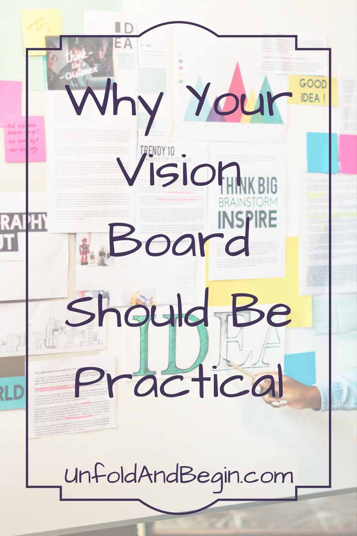 Do you hear the words Vision Board and think it's hokey?  Well, it's not.  Here's why your vision board should be practical on UnfoldAndBegin.com