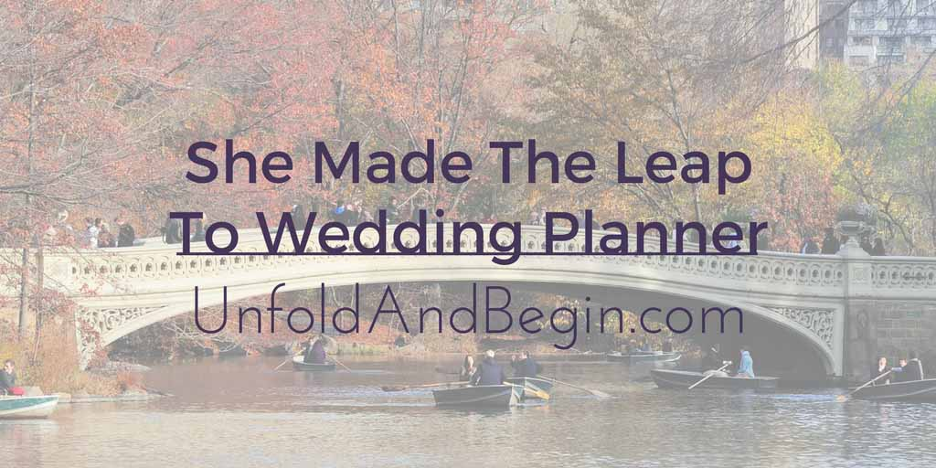 She Made The Leap To Wedding Planner Begin Again