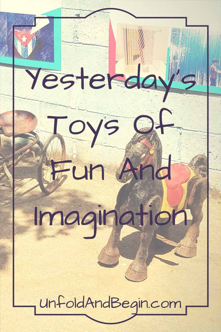 Remember yesterday's toys of fun and imagination? That's what today's creativity prompt is about. Old and forgotten toys from childhood.  UnfoldAndBegin.com