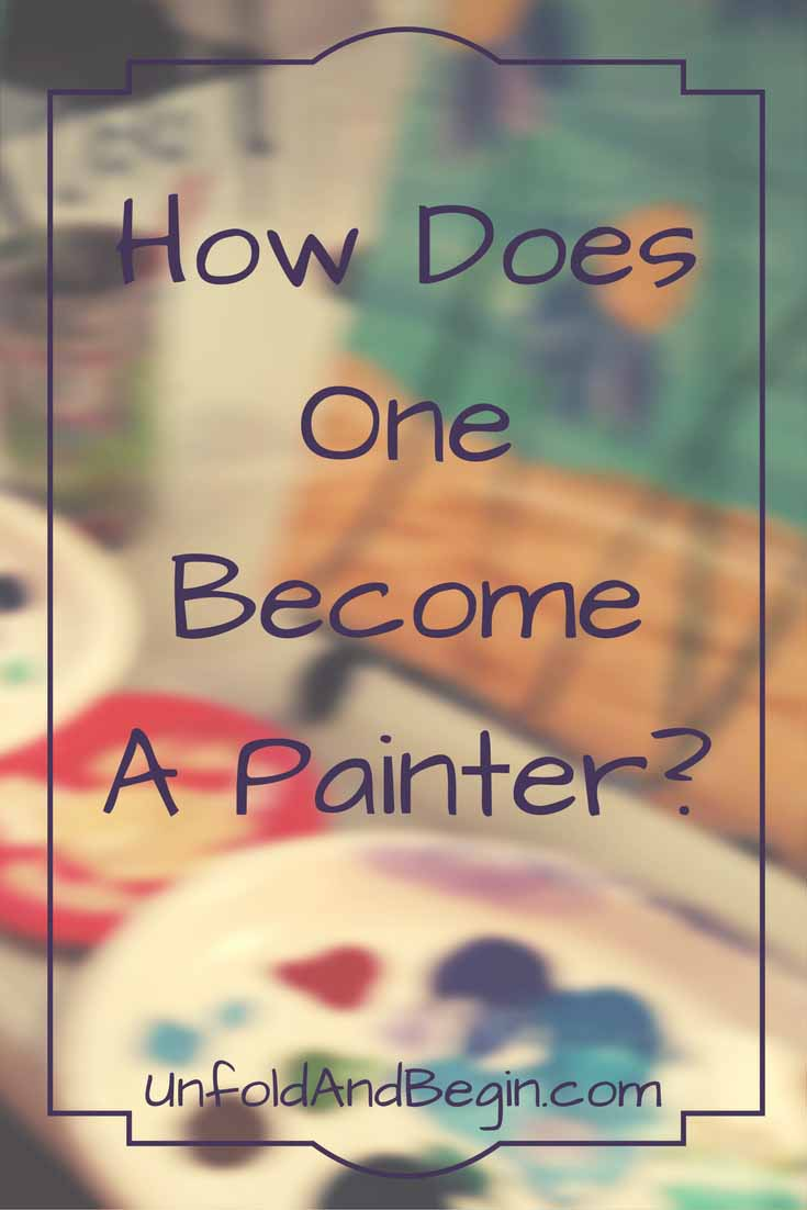 How Does One Become A Painter?  By painting.  Take that from Vincent Van Gogh who understood that practice is important to art on UnfoldAndBegin.com